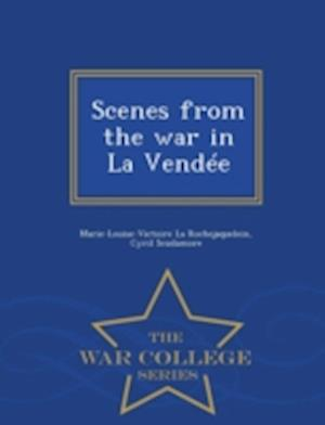 Scenes from the War in La Vendee - War College Series af Marie-Louise-Victoire La Rochejaquelein, Cyril Scudamore