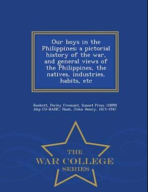 Our Boys in the Philippines; A Pictorial History of the War, and General Views of the Philippines, the Natives, Industries, Habits, Etc - War College af Perley Fremont Rockett, John Henry Nash, Sunset Press Bkp Cu-Banc