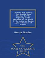 The Holy War Made by King Shaddai Upon Diabolus, for the Regaining of the Metropolis of the World, or the Losing and Taking Again of the Town of Mansoul - War College Series af George Burder