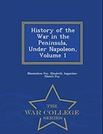 History of the War in the Peninsula, Under Napoleon, Volume 1 - War College Series af Maximilien Foy