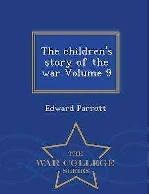 The Children's Story of the War Volume 9 - War College Series af Edward Parrott