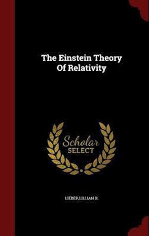 The Einstein Theory of Relativity af Lillian R. Lieber