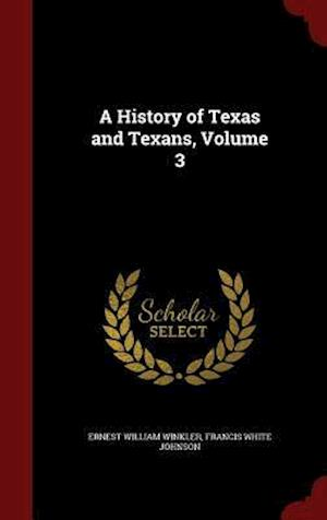 A History of Texas and Texans, Volume 3 af Francis White Johnson, Ernest William Winkler