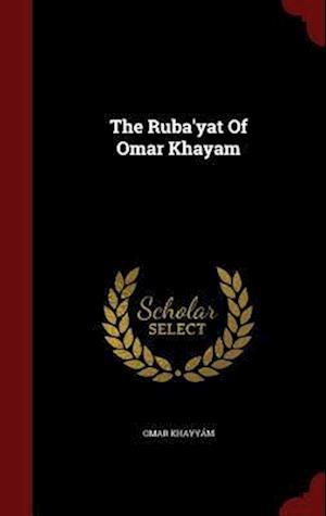 The Ruba'yat of Omar Khayam af Omar Khayyam