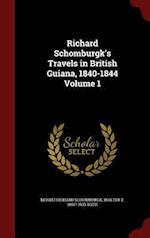 Richard Schomburgk's Travels in British Guiana, 1840-1844 Volume 1 af Walter Edmund Roth, Moritz Richard Schomburgk