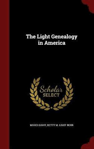 The Light Genealogy in America af Betty M. Light Behr, Moses Light