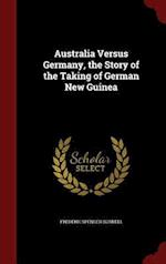 Australia Versus Germany, the Story of the Taking of German New Guinea af Frederic Spencer Burnell
