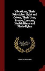 Vibrations, Their Principles; Light and Colors, Their Uses; Essays, Lessons, Health Hints and Flash-Lights af Ernest Jack Stevens