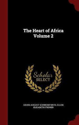 The Heart of Africa Volume 2 af Ellen Elizabeth Frewer, Georg August Schweinfurth