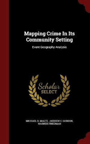 Mapping Crime in Its Community Setting af Michael D. Maltz, Warren Friedman