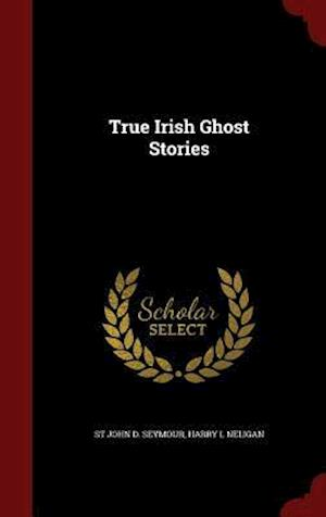 True Irish Ghost Stories af St John D. Seymour, Harry L. Neligan