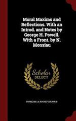 Moral Maxims and Reflections. with an Introd. and Notes by George H. Powell. with a Front. by N. Monsiau af Francois La Rochefoucauld