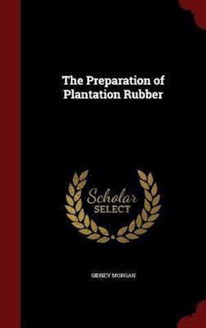 The Preparation of Plantation Rubber af Sidney Morgan