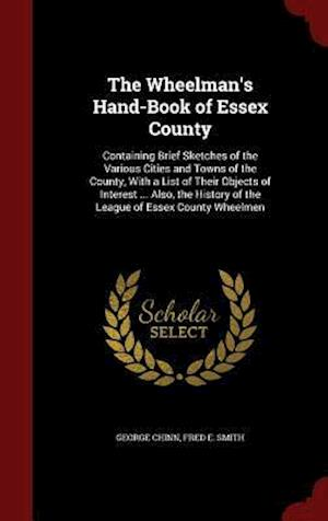 The Wheelman's Hand-Book of Essex County af Fred E. Smith, George Chinn