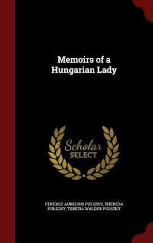 Memoirs of a Hungarian Lady af Terezia Walder Pulszky, Theresa Pulszky, Ferencz Aurelius Pulszky