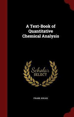 A Text-Book of Quantitative Chemical Analysis af Frank Julian