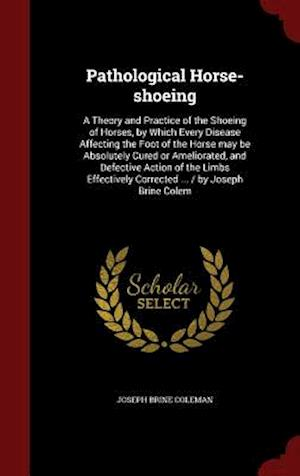 Pathological Horse-Shoeing af Joseph Brine Coleman