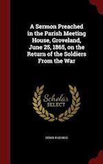 A Sermon Preached in the Parish Meeting House, Groveland, June 25, 1865, on the Return of the Soldiers from the War af Edwin B. George