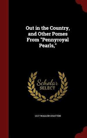 Out in the Country, and Other Pomes from Pennyroyal Pearls, af Lily Waller Chatten