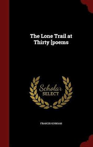 The Lone Trail at Thirty [Poems af Francis Gorham