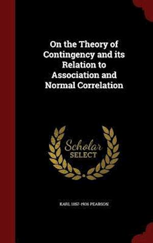 On the Theory of Contingency and Its Relation to Association and Normal Correlation af Karl 1857-1936 Pearson