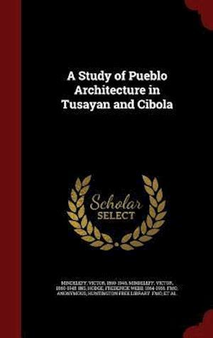 A Study of Pueblo Architecture in Tusayan and Cibola af Victor Mindeleff, Frederick Webb Hodge