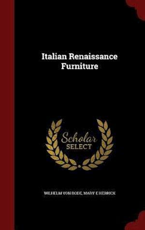 Italian Renaissance Furniture af Mary E. Herrick, Wilhelm Von Bode