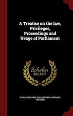 A Treatise on the Law, Privileges, Proceedings and Usage of Parliament af Thomas Erskine May, Thomas Lonsdale Webster
