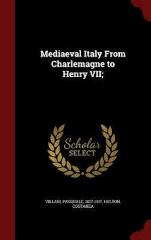 Mediaeval Italy from Charlemagne to Henry VII; af Pasquale Villari, Costanza Hulton