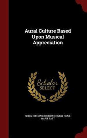 Aural Culture Based Upon Musical Appreciation af S. 1865-1941 MacPherson, Ernest Read, Marie Salt