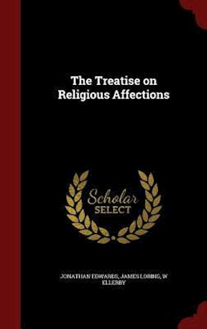 The Treatise on Religious Affections af Jonathan Edwards, James Loring, W. Ellerby