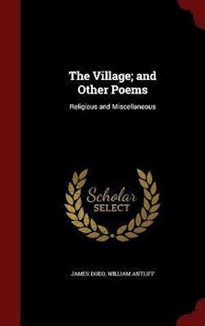 The Village; And Other Poems af James Dodd, William Antliff