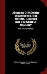 Abstracts of Wiltshire Inquisitiones Post Mortem, Returned Into the Court of Chancery af Ethel Stokes