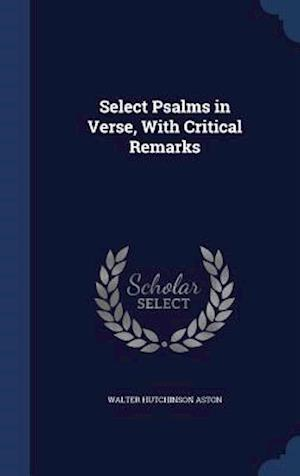 Select Psalms in Verse, with Critical Remarks af Walter Hutchinson Aston