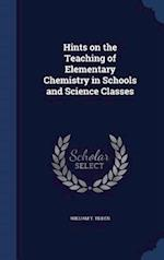 Hints on the Teaching of Elementary Chemistry in Schools and Science Classes af William T. Tilden