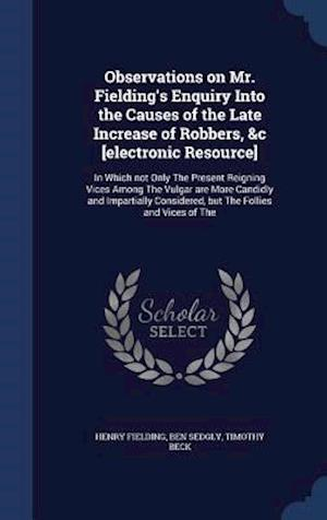 Observations on Mr. Fielding's Enquiry Into the Causes of the Late Increase of Robbers, &C [Electronic Resource] af Timothy Beck, Henry Fielding, Ben Sedgly
