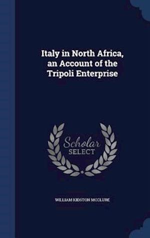 Italy in North Africa, an Account of the Tripoli Enterprise af William Kidston Mcclure