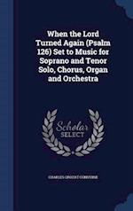 When the Lord Turned Again (Psalm 126) Set to Music for Soprano and Tenor Solo, Chorus, Organ and Orchestra af Charles Crozat Converse