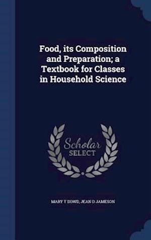Food, Its Composition and Preparation; A Textbook for Classes in Household Science af Mary T. Dowd, Jean D. Jameson
