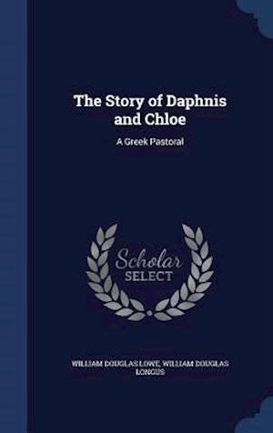 The Story of Daphnis and Chloe af William Douglas Lowe, William Douglas Longus