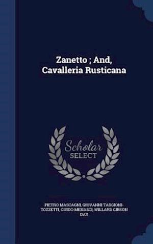 Zanetto; And, Cavalleria Rusticana af Giovanni Targioni-Tozzetti, Guido Menasci, Pietro Mascagni