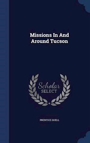 Missions in and Around Tucson af Prentice Duell