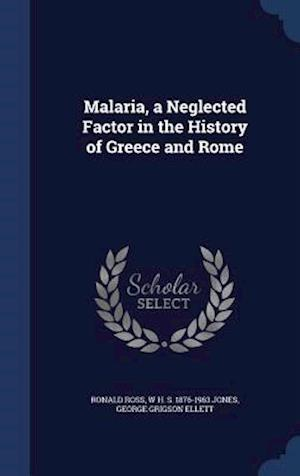 Malaria, a Neglected Factor in the History of Greece and Rome af Ronald Ross, George Grigson Ellett, W. H. S. 1876-1963 Jones