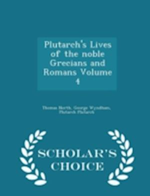 Plutarch's Lives of the Noble Grecians and Romans Volume 4 - Scholar's Choice Edition af Thomas North