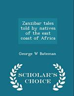 Zanzibar Tales Told by Natives of the East Coast of Africa - Scholar's Choice Edition af George W. Bateman