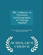 Mt. Lebanon to Vermont; Autobiography of George Haddad - Scholar's Choice Edition af Bernice Rachel Tuttle, Emily Marie Haddad, George Haddad