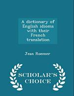 A Dictionary of English Idioms with Their French Translation - Scholar's Choice Edition af Jean Roemer