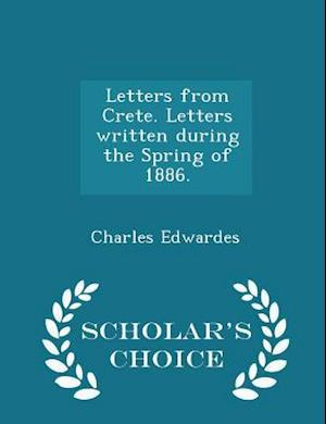 Letters from Crete. Letters Written During the Spring of 1886. - Scholar's Choice Edition af Charles Edwardes