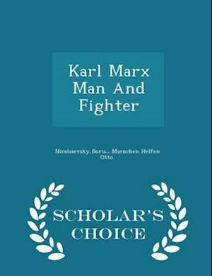 Karl Marx Man and Fighter - Scholar's Choice Edition af Boris Nicolaievsky
