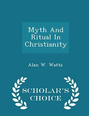 Myth and Ritual in Christianity - Scholar's Choice Edition af Alan W. Watts
